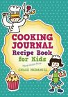 Cooking Journal: Recipe Book for Kids: Blank Recipe Book by Chase McDaniel (Paperback / softback, 2013)
