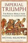 Imperial Triumph: The Roman World from Hadrian to Constantine by Michael Kulikowski (Hardback, 2016)