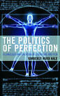 The Politics of Perfection: Technology and Creation in Literature and Film by Kimberly Hurd Hale (Hardback, 2016)