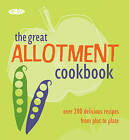 The Complete Allotment Cookbook: Over 200 Great Recipes from Plot to Plate by Octopus Publishing Group (Paperback, 2009)