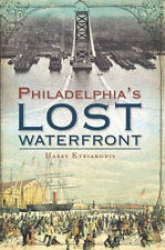 Lost: A History of Philadelphia's Lost Waterfront by Harry G. Kyriakodis (2011, Paperback)