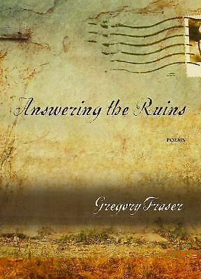 Answering the Ruins : Poems by Fraser, Gregory