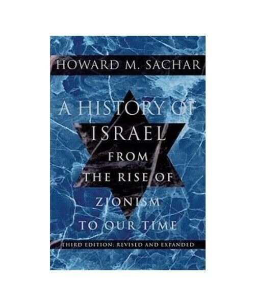 "Howard M. Sachar ""A History of Israel: From the Rise of Zionism to Our Time"""