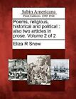 Poems, Religious, Historical and Political: Also Two Articles in Prose. Volume 2 of 2 by Eliza R Snow (Paperback / softback, 2012)