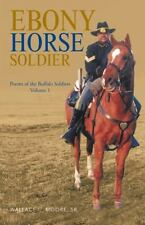 Ebony Horse Soldier : Poems of the Buffalo Soldiers Volume 1 by Wallace C....