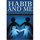 Habib and Me The Strange but True Story of a Jewish-palestinian Romance Hannah