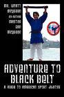 Adventure to Black Belt: A Guide to American Sport Jujitsu by MR Wyatt McQueen, Master Dan McQueen (Paperback / softback, 2008)