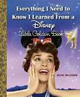 Everything I Need to Know I Learned from a Disney Little Golden Book (Disney) by Diane Muldrow (Hardback, 2015)