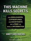 This Machine Kills Secrets How WikiLeakers Cypherpunks 9781452639901