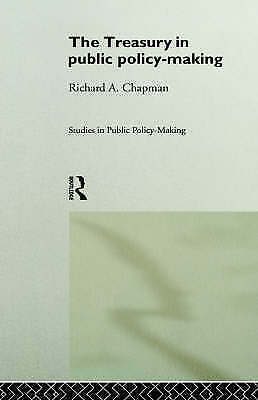 The Treasury in Public Policy-Making (Studies in Public Policy Making), Chapman,