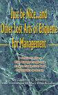 Just Be Nice...and Other Lost Arts of Etiquette for Management: A Mentor to Those Who Manage People and Expect Productivity and Profitability in Return by Lawrence G Knudsen, Lawrence G Knudson (Paperback / softback, 2001)