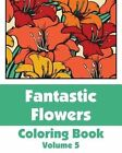 Fantastic Flowers Coloring Book (Volume 5) by H R Wallace Publishing, Various (Paperback / softback, 2014)