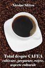 Totul Despre Cafea: Cultivare, Preparare, Retete, Aspecte Culturale by Nicolae Sfetcu (Paperback / softback, 2015)
