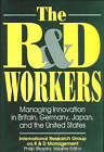 The R & D Workers: Managing Innovation in Britain, Germany, Japan and the United States by International Research Group On R&D Management, Philip Shapira (Hardback, 1995)