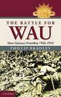 The Battle for Wau: New Guinea's Frontline 1942-1943 by Phillip Bradley (Hardback, 2008)