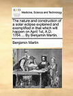 The Nature and Construction of a Solar Eclipse Explained and Exemplified in That Which Will Happen on April 1st, A.D. 1764.... by Benjamin Martin. by Benjamin Martin (Paperback / softback, 2010)
