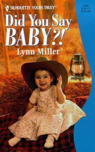 Did You Say Baby (Silhouette Yours Truly) [Feb 01, 1999] Lynn Miller