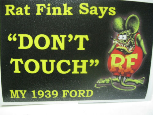 RAT ROD HOT ROD RAT FINK SAYS  DON/'T TOUCH  MY  1939 FORD