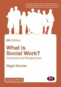 What-is-Social-Work-Contexts-and-Perspectives-by-Nigel-Horner-9781473989481