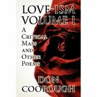 Love-Ism Volume I: A Critical Mass and Other Poems by Don Coorough (Paperback / softback, 2013)