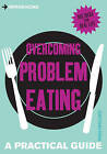 Introducing Overcoming Problem Eating: A Practical Guide by Patricia Furness-Smith (Paperback, 2014)