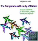 The Computational Beauty of Nature: Computer Explorations of Fractals, Chaos, Complex Systems and Adaptation by Gary William Flake (Paperback, 2000)