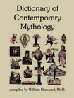 Dictionary of Contemporary Mythology by Ph D William Harwood 9780759697638