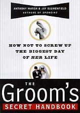 The Groom's Secret Handbook : How Not to Screw up the Biggest Day of Her Life...