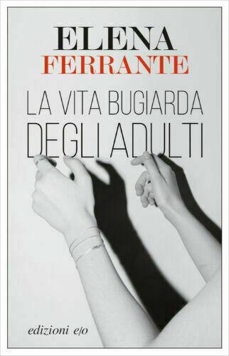 La vita bugiarda degli adulti -  ELENA FERRANTE 2019 LIBRO