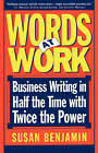 Words at Work: Business Writing in Half the Time with Twice the Power by Susan Benjamin (Paperback, 1997)