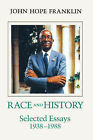 Race and History: Selected Essays, 1938-88 by John Hope Franklin (Paperback, 1992)