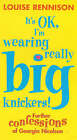 It's OK, I'm Wearing Really Big Knickers!: Further Confessions of Georgia Nicolson by Louise Rennison (Paperback, 2000)