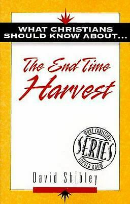 What Christians Should Know about the End of Time Harvest by Shibley, David