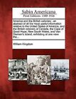 America and the British Colonies: An Abstract of All the Most Useful Information Relative to the United States of America, and the British Colonies of Canada, the Cape of Good Hope, New South Wales, and Van Diemen's Island, Exhibiting at One View The... by William Kingdom (Paperback / softback, 2012)