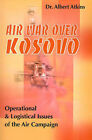 Air War Over Kosovo: Operational and Logistical Issues of the Air Campaign by Albert Atkins (Paperback / softback, 2000)