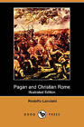 Pagan and Christian Rome (Illustrated Edition) (Dodo Press) by Rodolfo Lanciani (Paperback / softback, 2009)