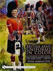 British Army Uniforms in Color: As Illustrated by John Mcneill, Ernest Ibbetson, Edgar A. Holloway and Harry Payne C.1908-1919 by Peter Harrington (Hardback, 2004)