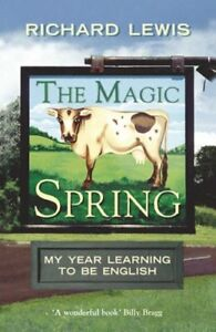 The Magic Spring: My Year Learning to be English By Richard Lewis