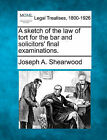 A Sketch of the Law of Tort for the Bar and Solicitors' Final Examinations. by Joseph A Shearwood (Paperback / softback, 2010)