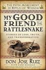 My Good Friend the Rattlesnake: Stories of Loss, Truth, and Transformation by Don Jose Ruiz (Paperback / softback, 2014)