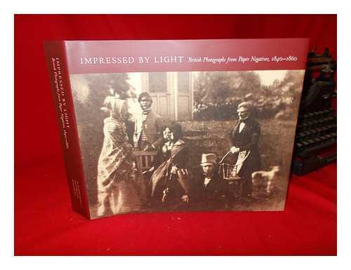 Impressed by light: British photographs from paper negatives, 1840-1860 /...