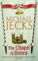 The Chapel of Bones (Knights Templar Mysteries (Headline)) by Michael Jecks | Ma