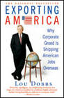 Exporting America: Why Corporate Greed is Shipping Jobs Overseas by Lou Dobbs (Paperback, 2006)