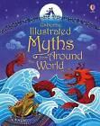Illustrated Myths from Around the World by Usborne Publishing Ltd (Hardback, 2016)