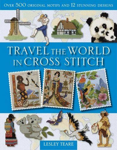 Travel the World in Cross Stitch: Over 500 Original Motifs and  .9780715322420
