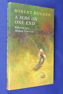 A-JERK-ON-ONE-END-Robert-Hughes-FISHING-MEMOIR-BY-AUSTRALIAN-ART-CRITIC-hc-book