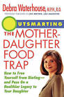 Outsmarting the Mother-Daughter Food Trap: How to Free Yourself from Dieting-And Pass on a Healthier Legacy to Your Daughter by Debra Waterhouse (Paperback / softback, 2001)