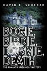 Bogie, Birdie, Dormie, Death: The Romantic Irish Golf Mystery by David E Scherer (Paperback / softback, 2013)