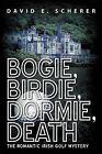 Bogie, Birdie, Dormie, Death: The Romantic Irish Golf Mystery by David E Scherer (Paperback / softback, 2013)