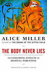The Body Never Lies: The Lingering Effects of Cruel Parenting by Alice Miller (Paperback, 2006)